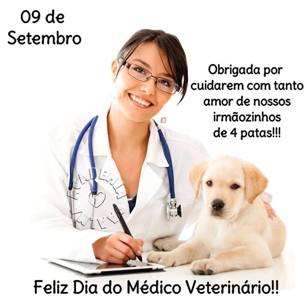 09 de Setembro Feliz Dia do Médico Veterinário! Obrigada por cuidarem com tanto amor de nossos irmãozinhos de 4 patas!