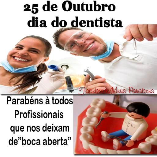 25 de Outubro Dia do Dentista Parabéns a todos Profissionais que nos deixam de boca aberta.