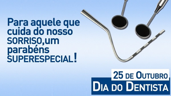Para aquele que cuida do nosso Sorriso, um parabéns SuperEspecial! 25 de Outubro Dia do Dentista