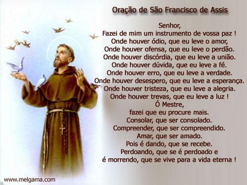 Oração de São Francisco de Assis Senhor, fazei-me instrumento de vossa paz! Onde houver ódio, que eu leve o amor; Onde houver ofensa, que eu leve...