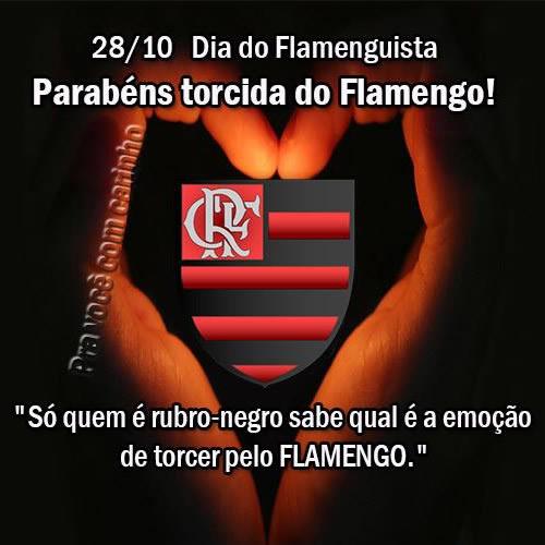 28 de Outubro - Dia do Flamenguista Parabéns, torcida do Flamengo! Só quem é rubro-negro sabe qual é a emoção de torcer pelo Flamengo.