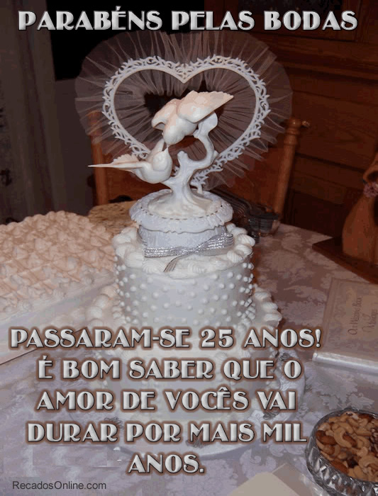 Parabéns pelas Bodas de Prata Passaram-se 25 anos! É bom saber que o amor de você vai durar por mais mil anos.