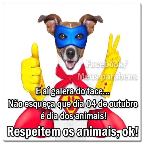 E aí galera do Face... Não esqueça que dia 4 de Outubro é Dia dos Animais! Respeitem os animais, ok!