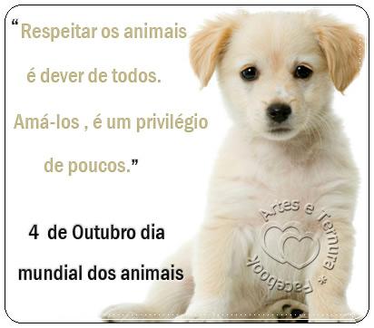 Respeitar os animais é dever de todos. Amá-los é um privilégio de poucos. 4 de Outubro - Dia Mundial dos Animais