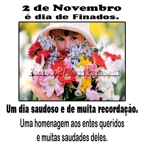 2 de Novembro é Dia de Finados Um dia saudoso e de muita recordação. Uma homenagem aos entes queridos e muitas saudades deles.