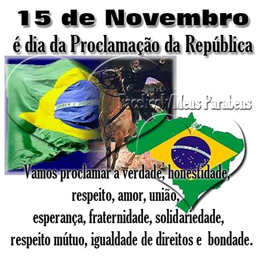 15 de Novembro é Dia da Proclamação da República Vamos proclamar a verdade, honestidade, respeito, amor, união, esperança, fraternidade...