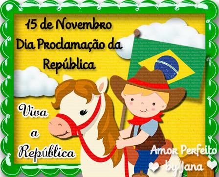 15 de Novembro - Dia da Proclamação da República Viva a República!