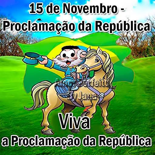 15 de Novembro - Proclamação da República. Viva a Proclamação da República.