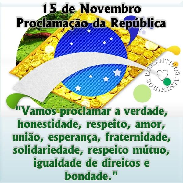 15 de Novembro Proclamação da República. Vamos proclamar a verdade, honestidade, respeito, amor, união, esperança, fraternidade, solidariedade...