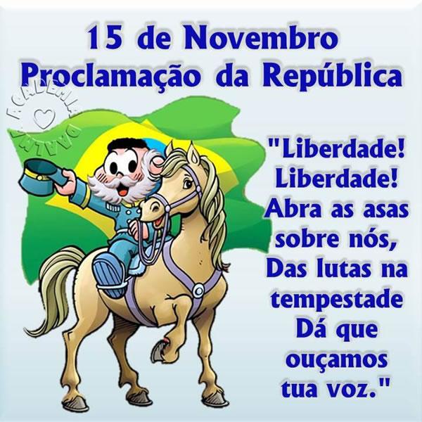 15 de Novembro Proclamação da República. Liberdade! Liberdade! Abra as asas sobre nós, das lutas na tempestade. Dá que ouçamos tua voz.