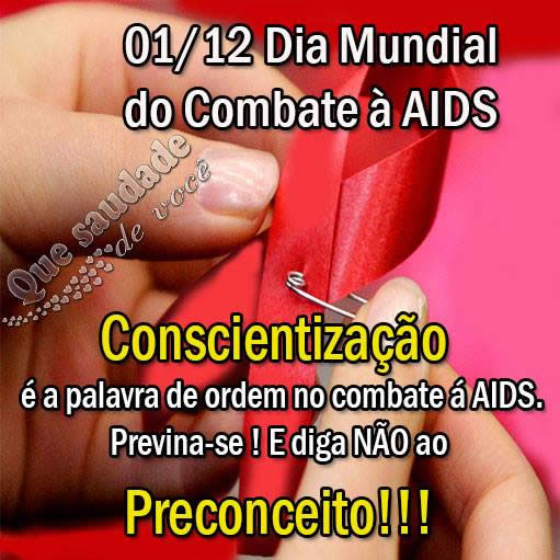 1 de Dezembro - Dia Mundial do Combate à AIDS Conscientização é a palavra de ordem no combate à AIDS. Previna-se! E diga NÃO ao Preconceito!