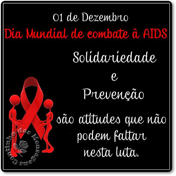 01 de Dezembro - Dia Mundial de Combate à AIDS Solidariedade e Prevenção são atitudes que não podem faltar nesta luta.