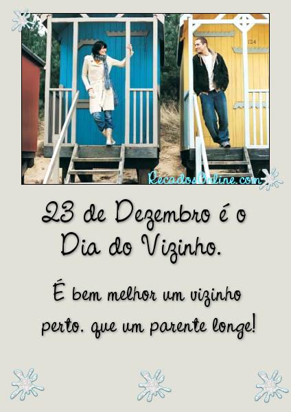 23 de Dezembro é o Dia do Vizinho. É bem melhor um vizinho perto, que um parente longe!