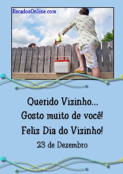 Querido Vizinho... Gosto muito de você! Feliz Dia do Vizinho! 23 de Dezembro