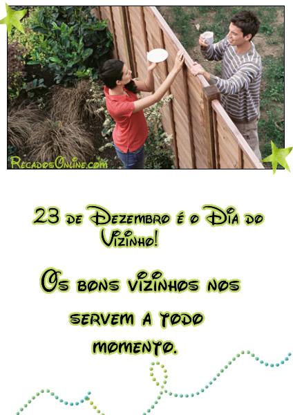 23 de Dezembro é o Dia do Vizinho! Os bons vizinhos nos servem a todo momento.