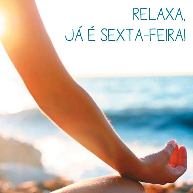 Relaxa, já é Sexta-feira!
