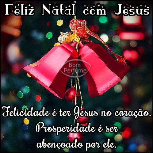 Feliz Natal com Jesus Felicidade é ter Jesus no coração. Prosperidade é ser abençoado por ele.