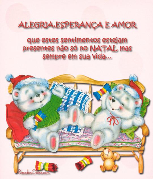 Alegria, Esperança e Amor Que estes sentimentos estejam presentes não só no Natal mas sempre em sua vida...