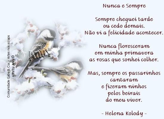 Nunca e Sempre Sempre cheguei tarde ou cedo demais. Não vi a felicidade acontecer. Nunca floresceram em minha primavera as rosas que sonhei colher...