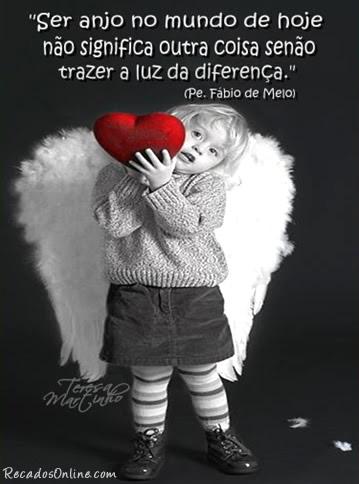 Ser o anjo no mundo de hoje não significa outra coisa senão trazer a luz da diferença. Pe. Fábio de Melo
