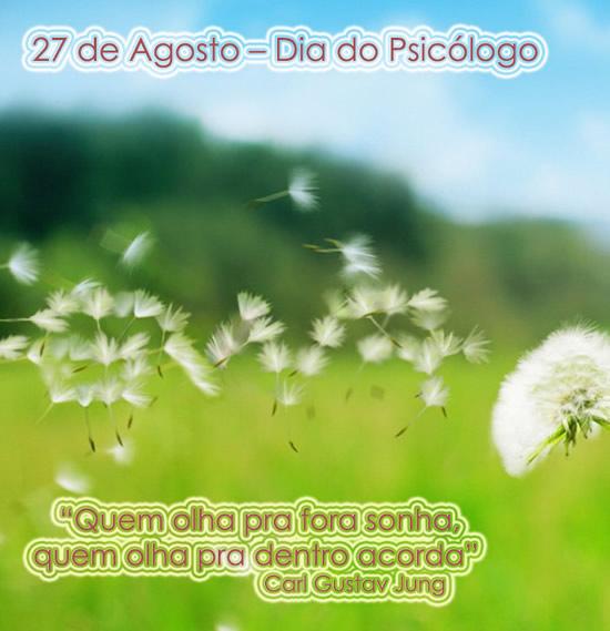 27 de Agosto - Dia do Psicólogo Quem olha pra fora sonha, quem olha pra dentro acorda. Carl Gustav Jung