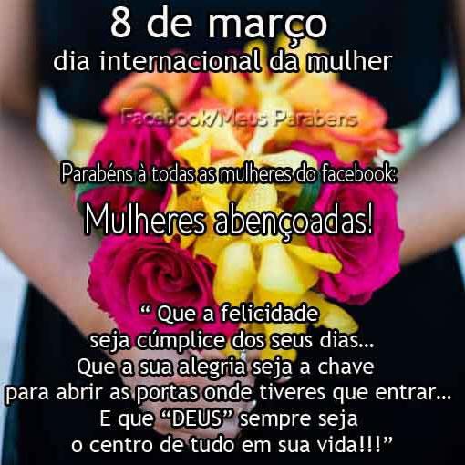 8 de Março Dia Internacional da Mulher. Parabéns a todas as mulheres do facebook: Mulheres abençoadas! Que a felicidade seja cúmplice dos seus...
