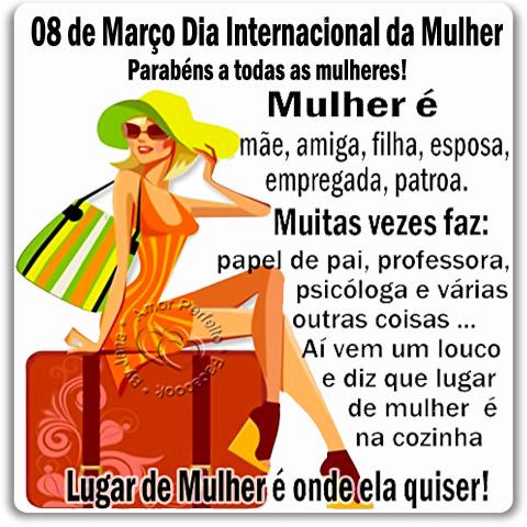 08 de Março Dia Internacional da Mulher. Parabéns a todas as mulheres! Mulher é mãe, amiga, filha, esposa, empregada, patroa. Muitas vezes faz:...