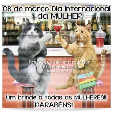 08 de Março Dia Internacional da Mulher. Um brinde a todas as Mulheres! Parabéns!