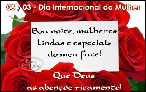 08/03 - Dia Internacional da Mulher. Boa noite, mulheres lindas e especiais do meu face! Que Deus as abençoe ricamente!