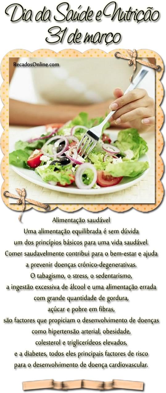 Dia da saúde e nutrição, 31 de março Alimentação saudável Uma alimentação equilibrada é sem dúvida um dos princípios básicos para uma...
