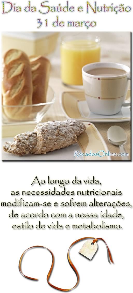 Dia da saúde e nutrição 31 de março Ao longo da vida, as necessidades nutricionais modificam-se e sofrem alterações, de acordo com a nossa...