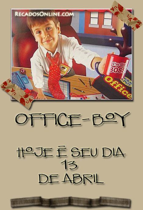 Office-boy Hoje é seu...