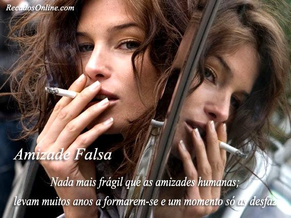 Amizade Falsa Nada mais frágil que as amizades humanas; levam muitos anos a formarem-se e um momento só as desfaz.