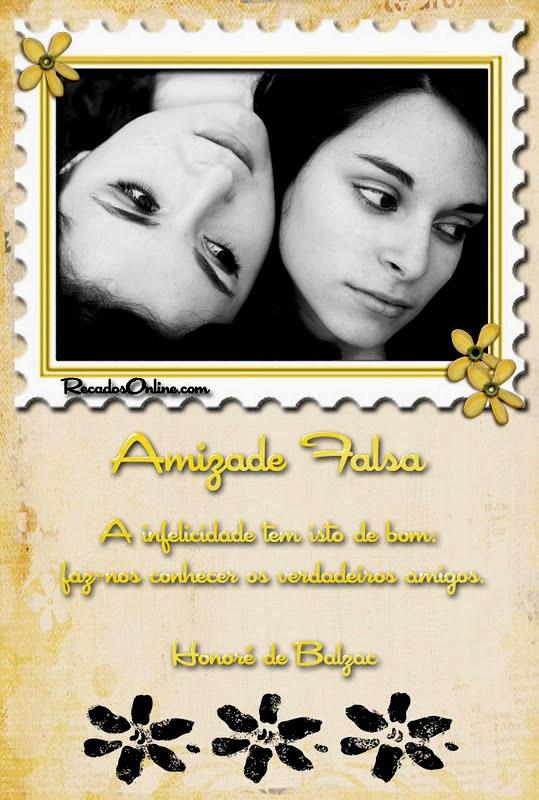 """Amizade Falsa """"A infelicidade tem isto de bom: faz nos conhecer os verdadeiros amigos."""""""