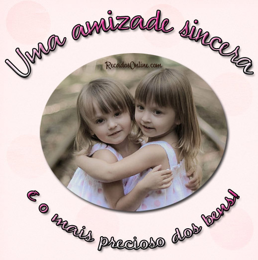 Uma amizade sincera é o...