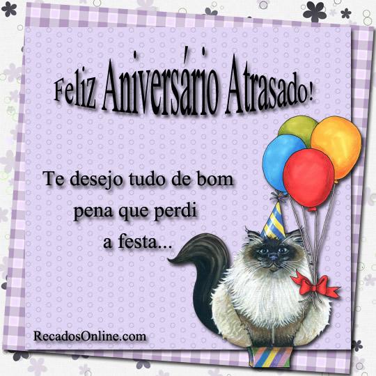 Feliz aniversário atrasado! Te desejo tudo de bom pena que perdia a festa.