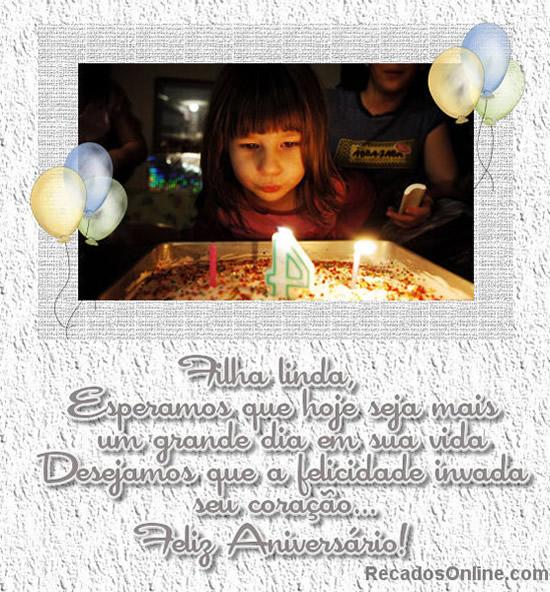 Filha linda, esperamos que hoje seja mais um grande dia em su vida. Desejamos que a felicidade invada seu coração. Feliz aniversário!