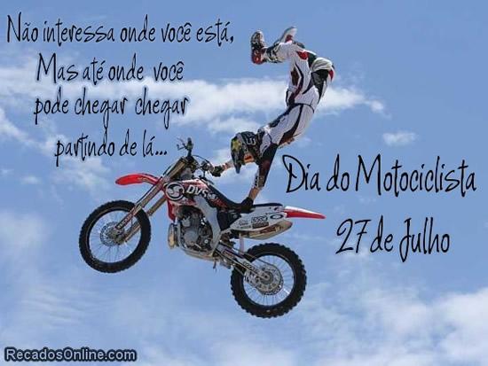 Não interessa onde você está, mas até onde você pode chegar partindo de lá... Dia do Motociclista 27 de Julho.