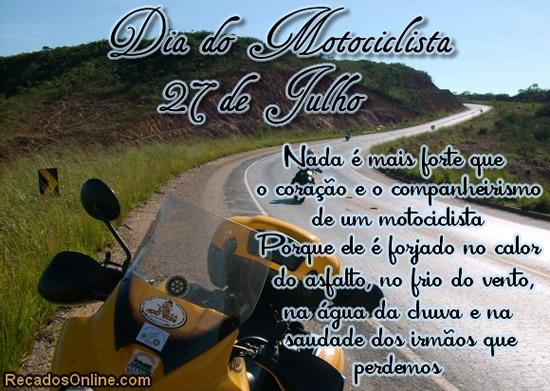 Dia do Motociclista 27 de Julho. Nada é mais forte que o coração e o companheirismo de um motociclista, porque ele é forjado ono calor do asfalto...