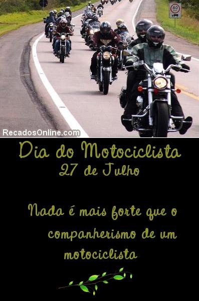 Dia do Motociclista 27 de Julho. Nada é mais forte que o companheirismo de um motociclista.