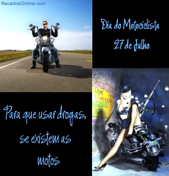Dia do Motociclista 27 de Julho. Para que usar drogas se existem as motos