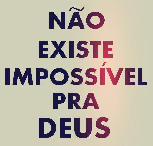 Não existe impossível pra Deus