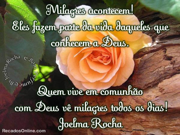 Milagres acontecem! Eles fazem parte da vida daqueles que conhecem a Deus. Quem vive em comunhão com Deus, vê milagres todos os dias! Joelma Rocha