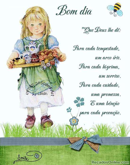 Bom Dia Que Deus lhe dê: Para cada tempestade, um arco-íris. Para cada lágrima, um sorriso. Para cada cuidado, uma promessa. E uma bênção para...