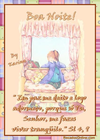 Boa Noite! Em paz me deito e logo adormeço, porque só Tu, Senhor, me fazes viver tranquilo. Sl 4, 9