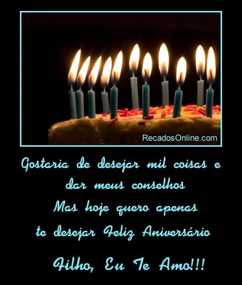 Gostaria de desejar mil coisas e dar meus conselhos. Mas hoje, quero apenas te desejar feliz aniversário. Filho, eu te amo!