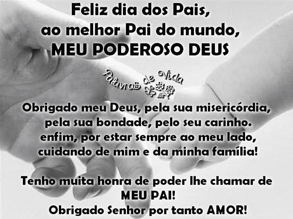 Feliz Dia dos Pais, ao melhor Pai do mundo, meu poderoso Deus. Obrigado meu Deus, pela sua misericórdia, pela sua bondade, pelo seu carinho. Enfim...
