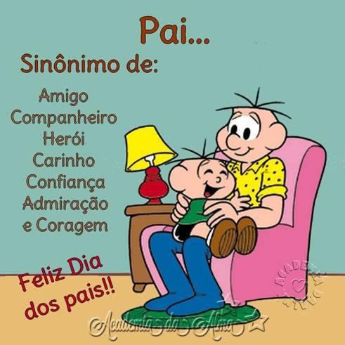 Pai... sinônimo de... Amigo Companheiro Herói Carinho Confiança Admiração e Coragem. Feliz Dia dos Pais!