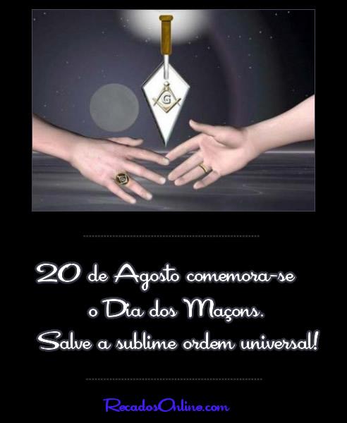 20 de Agosto comemora-se o Dia dos Maçons. Salve a sublime ordem universal!