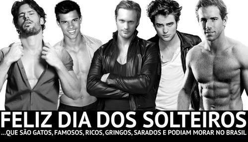 Feliz Dia dos Solteiros... Que são gatos, famosos, ricos, gringos, sarados e podiam morar no Brasil!